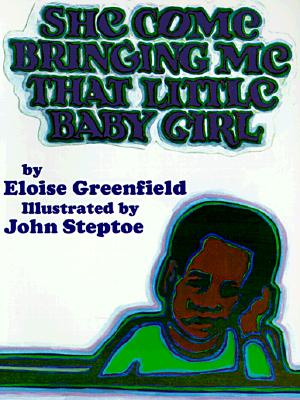 She Come Bringing Me That Little Baby Girl By Greenfield, Eloise/ Steptoe, John (ILT)