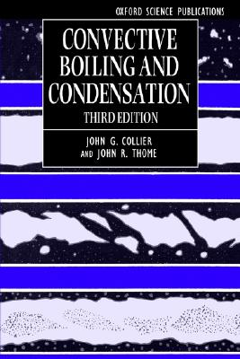 Convective Boiling and Condensation By Collier, John G./ Thome, John R.